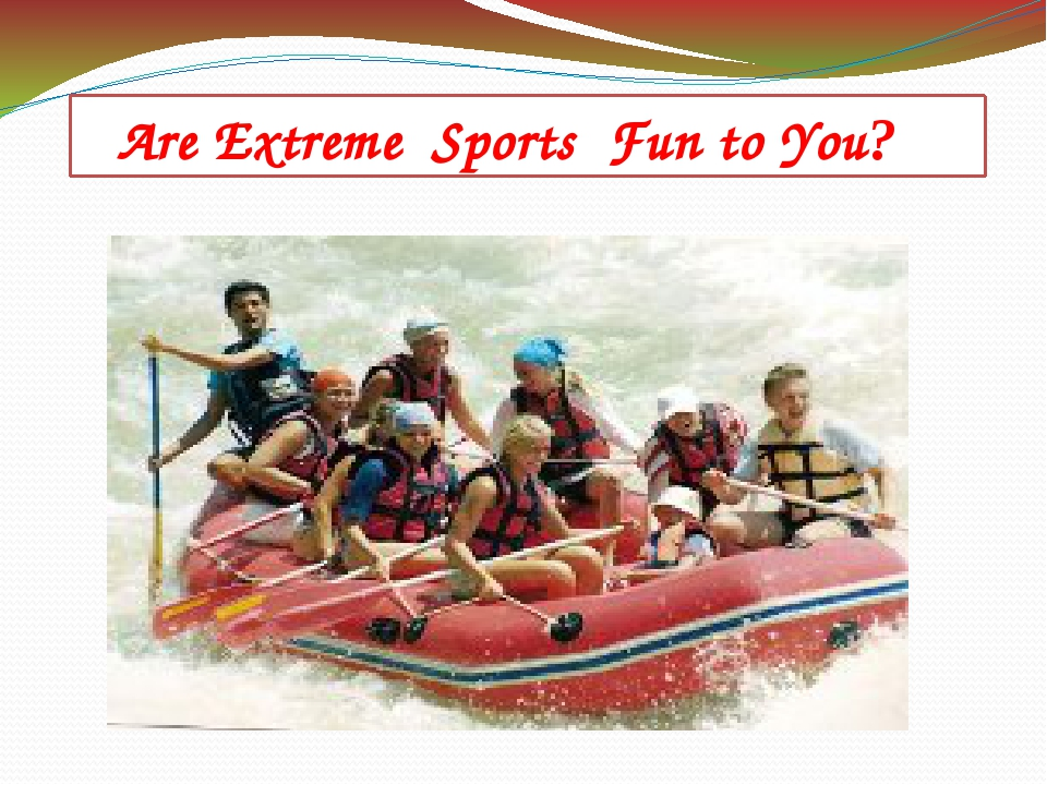 Are Extreme Sports Fun to You?