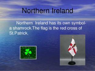 Northern Ireland Northern Ireland has its own symbol- a shamrock.The flag is
