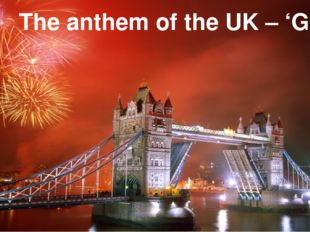 The anthem of the UK – 'God, save the Queen'