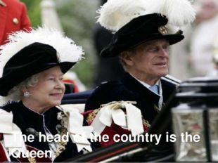 The head of the country is the Queen.