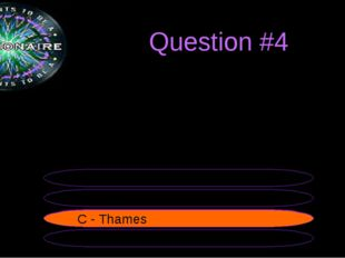 Question #4 The largest city of the UK stands on the river... B - Severn A -