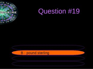 Question #19 The official currency of the UK is... B - pound sterling A - eu