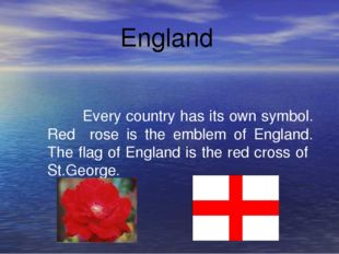 England Every country has its own symbol. Red rose is the emblem of England.