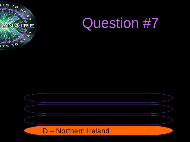 Question #7 The smallest country of the UK is... B - Scotland A - England C...