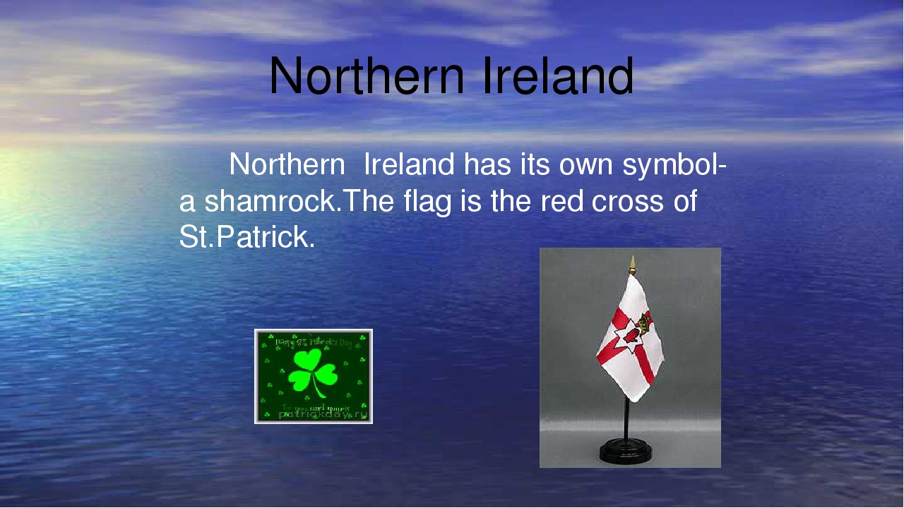 Northern Ireland Northern Ireland has its own symbol- a shamrock.The flag is...