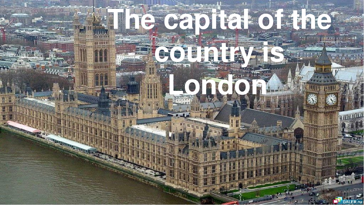 The capital of the country is London