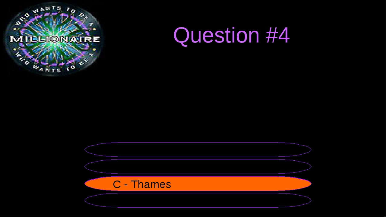 Question #4 The largest city of the UK stands on the river... B - Severn A -...