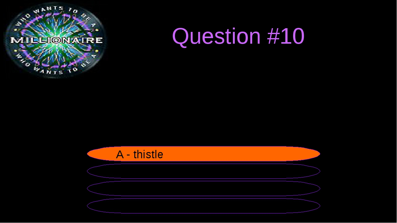 Question #10 The symbol of Scotland is the ... B - shamrock A - thistle C -...