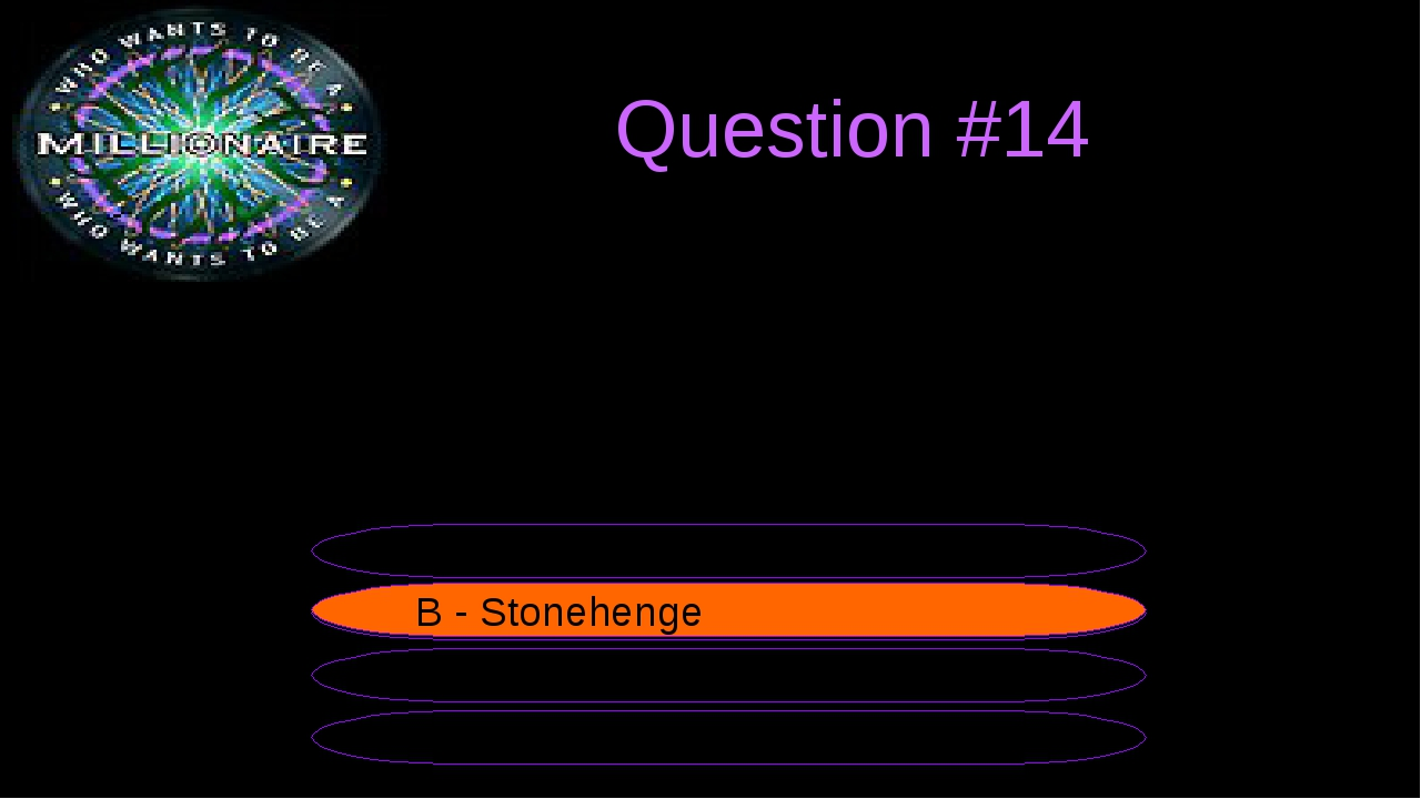 Question #14 It is the most mysterious landmark of England. B - Stonehenge A...