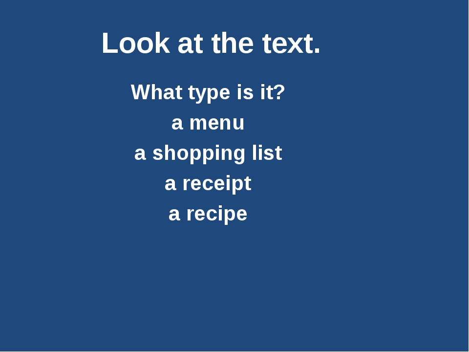 Look at the text. What type is it? a menu a shopping list a receipt a recipe