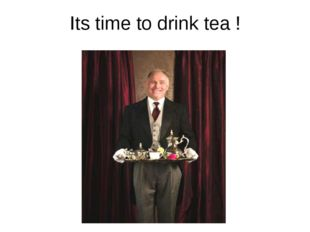 Its time to drink tea !