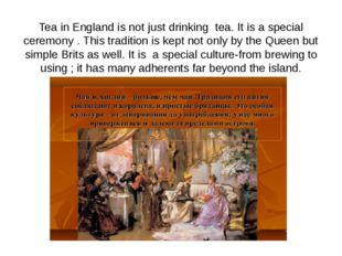 Tea in England is not just drinking tea. It is a special ceremony . This trad