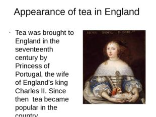 Appearance of tea in England Tea was brought to England in the seventeenth ce
