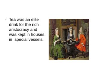 Tea was an elite drink for the rich aristocracy and was kept in houses in sp
