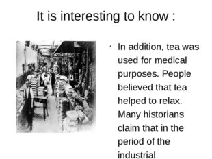 It is interesting to know : In addition, tea was used for medical purposes. P