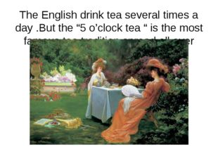 "The English drink tea several times a day .But the ""5 o'clock tea "" is the mo"