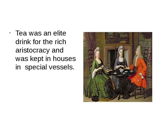 Tea was an elite drink for the rich aristocracy and was kept in houses in sp...