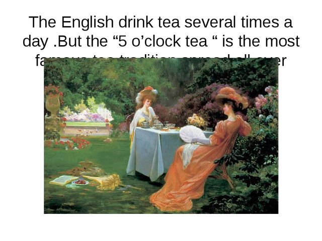 "The English drink tea several times a day .But the ""5 o'clock tea "" is the mo..."