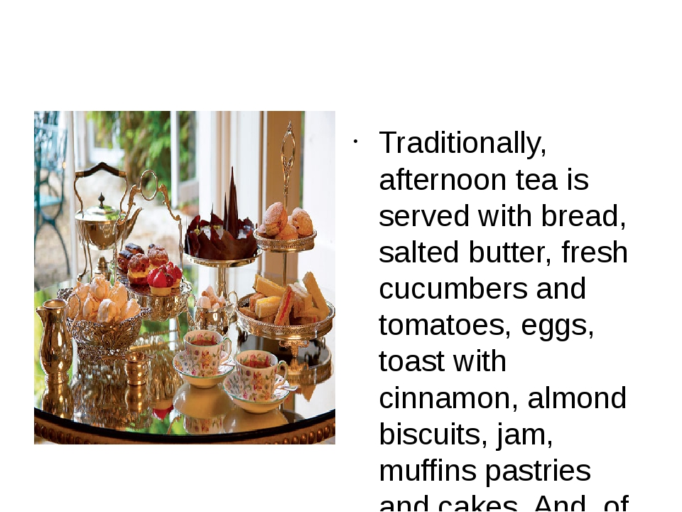 Traditionally, afternoon tea is served with bread, salted butter, fresh cucu...