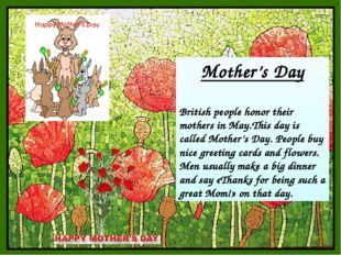 Mother's Day British people honor their mothers in May.This day is called Mot