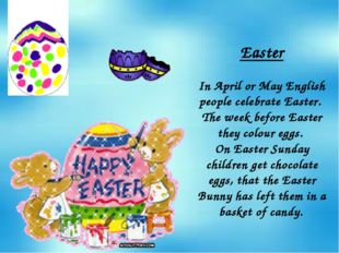 Easter In April or May English people celebrate Easter. The week before Easte