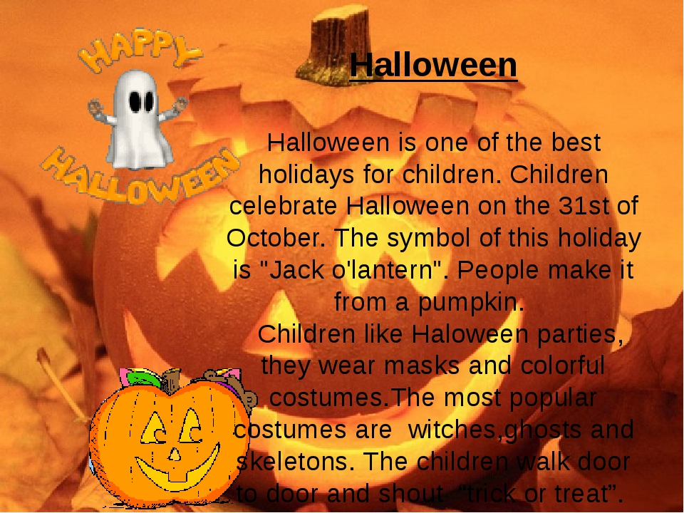 Halloween Halloween is one of the best holidays for children. Children celebr...
