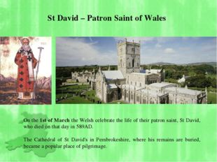 St David – Patron Saint of Wales On the 1st of March the Welsh celebrate the