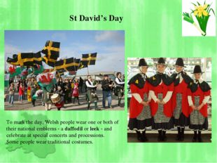 To mark the day, Welsh people wear one or both of theirnational emblems - a