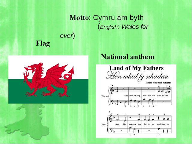 Motto: Cymru am byth (English: Wales for ever) National anthem Flag