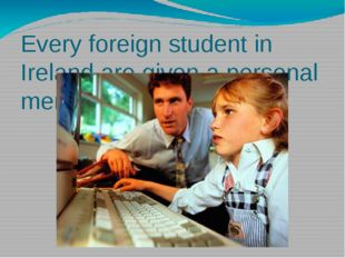 Every foreign student in Ireland are given a personal mentor.