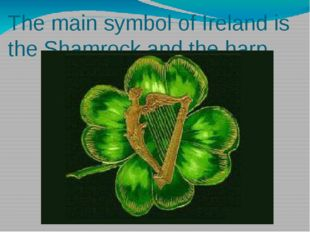 The main symbol of Ireland is the Shamrock and the harp.