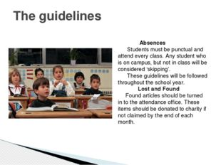 The guidelines Absences Students must be punctual and attend every class. Any