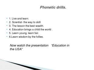 1. Live and learn. 2. Scientist- the way to skill. 3. The lesson the best we