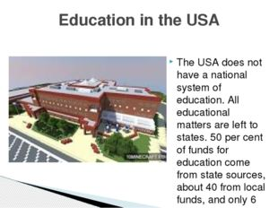 The USA does not have a national system of education. All educational matters