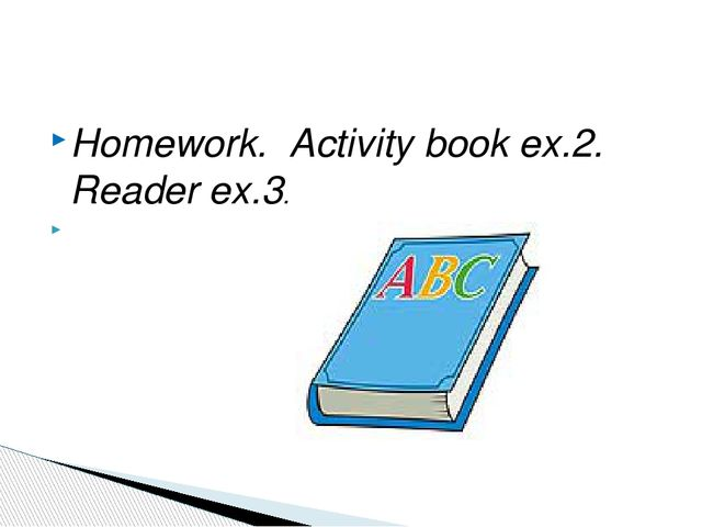Homework. Activity book ex.2. Reader ex.3.