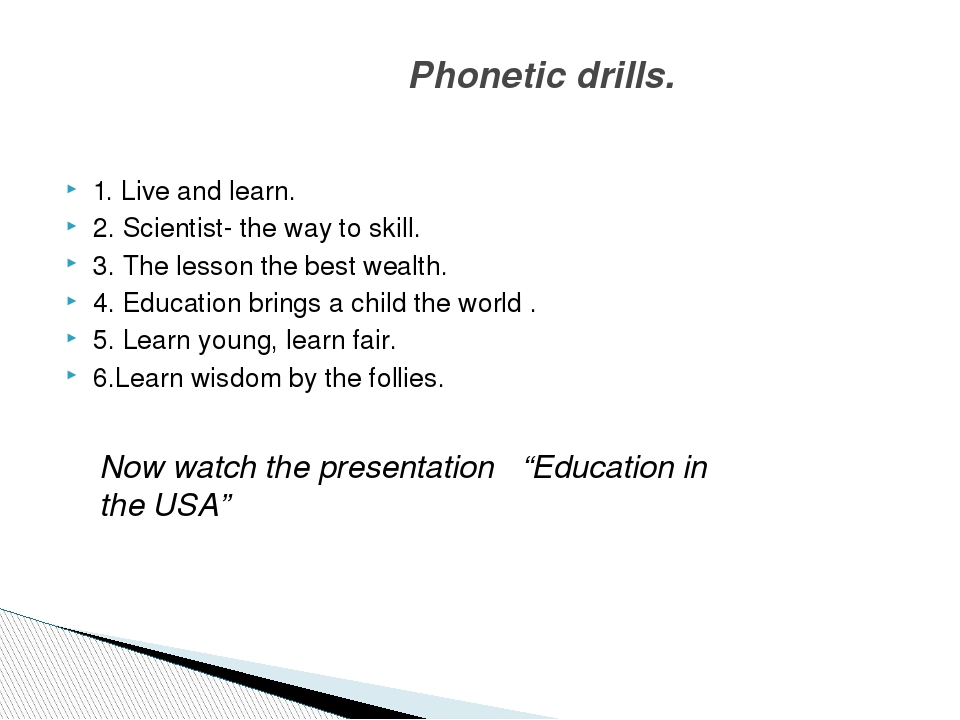 1. Live and learn. 2. Scientist- the way to skill. 3. The lesson the best we...