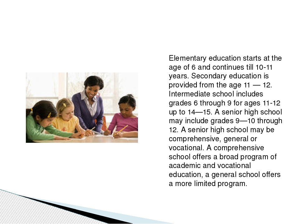 Elementary education starts at the age of 6 and continues till 10-11 years....