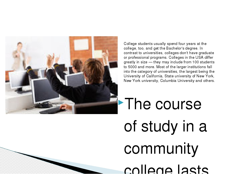 The course of study in a community college lasts two years and doesn't lead t...