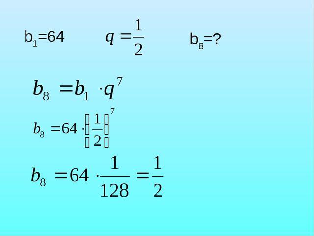 b1=64 b8=?