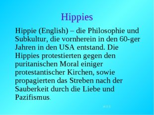 Hippies Hippie (English) – die Philosophie und Subkultur, die vornherein in d