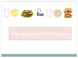 I I I like salad but I don't like burgers. but