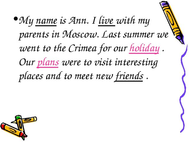 My name is Ann. I live with my parents in Moscow. Last summer we went to the...