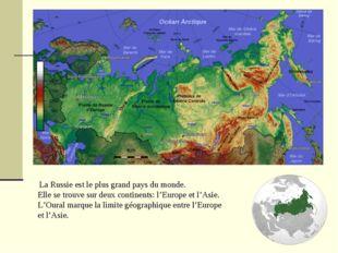 La Russie est le plus grand pays du monde. Elle se trouve sur deux continent