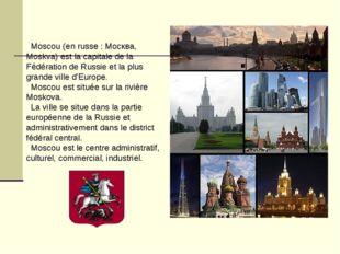 Moscou (en russe : Москва, Moskva) est la capitale de la Fédération de Russi