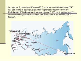 Le pays est à cheval sur l'Europe (25,3 % de sa superficie) et l'Asie (74,7 %