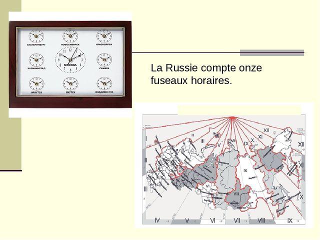 La Russie compte onze fuseaux horaires.