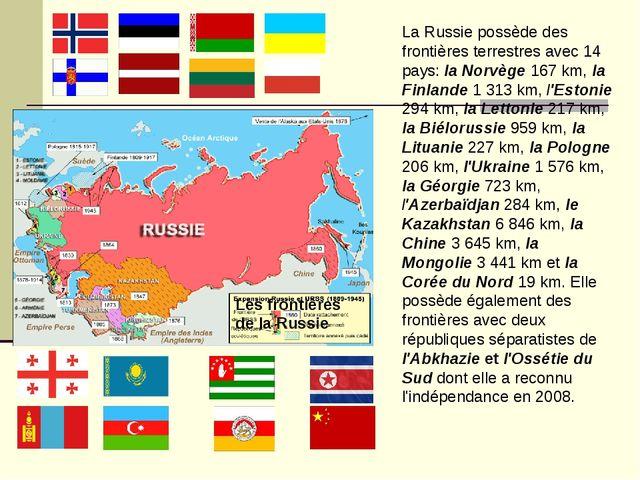 La Russie possède des frontières terrestres avec 14 pays: la Norvège 167 km,...