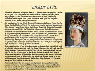 EARLY LIFE Elizabeth Alexandra Mary was born at 17 Briton Street, in Mayfair,
