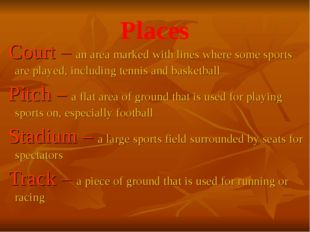 Places Court – an area marked with lines where some sports are played, includ