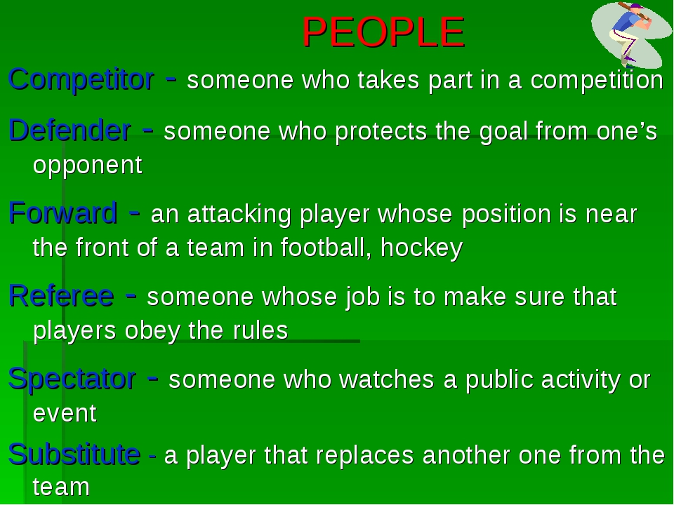 PEOPLE Competitor - someone who takes part in a competition Defender - someo...